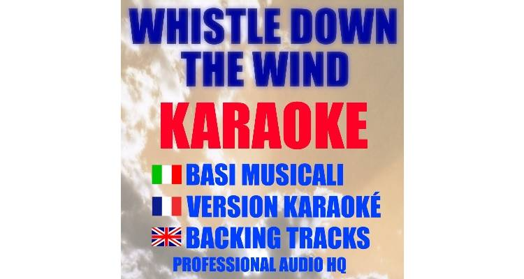 Whistle Down The Wind (karaoke, basi musicali)