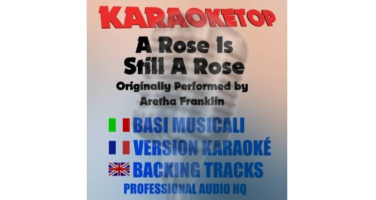 A Rose Is Still a Rose - Aretha Franklin (karaoke, base musicale)