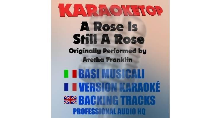 A Rose Is Still a Rose - Aretha Franklin (karaoke, base musicale)