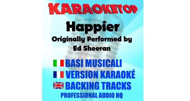 Happier  - Ed Sheeran (karaoke, base musicale)