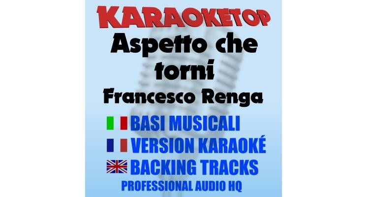 Aspetto che torni - Francesco Renga (karaoke, base musicale)