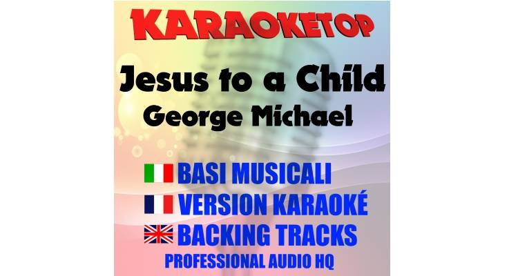 Jesus to a Child - George Michael (karaoke, base musicale)