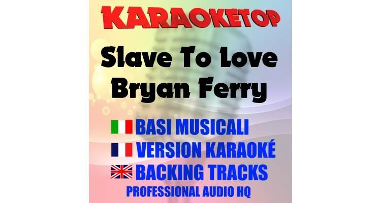Slave to Love - Bryan Ferry (karaoke, base musicale)
