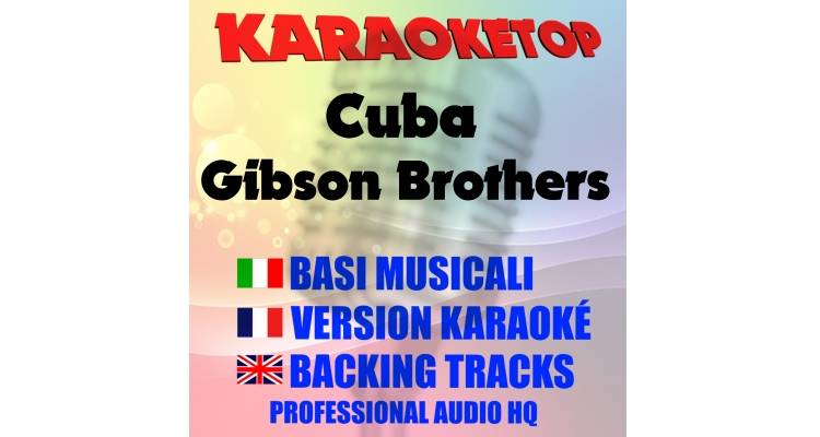 Cuba - Gibson Brothers (karaoke, base musicale)