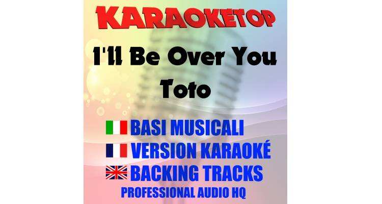 I'll Be Over You - Toto (karaoke, base musicale)