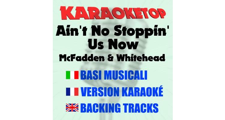 Ain't No Stoppin' Us Now - McFadden & Whitehead (karaoke, base musicale)