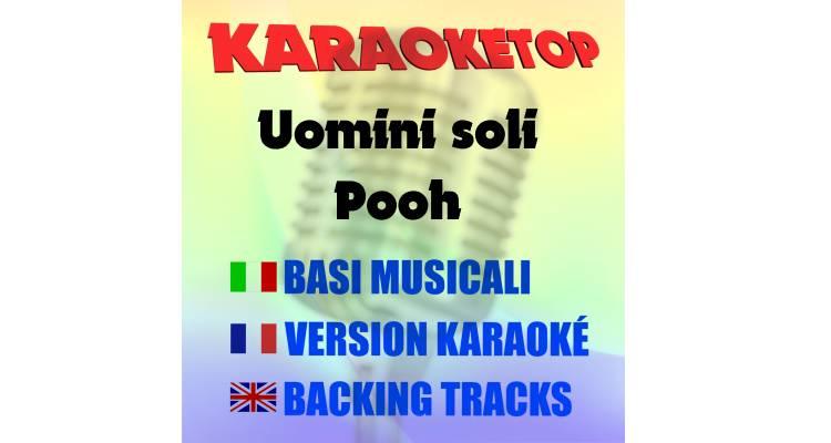 Uomini soli - Pooh (karaoke, base musicale)